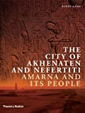 The City of Akhenaten and Nefertiti: Amarna and Its People (New Aspects of Antiquity)