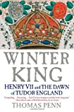Winter King: Henry VII and the Dawn of Tudor England Thomas Penn