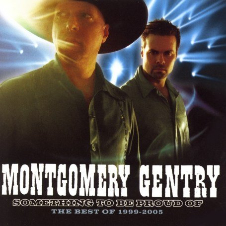 MONTGOMERY GENTRY - Something to Be Proud Of:  Best of 1999-2005 - Zortam Music