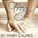 Frog Hörbuch von Mary Calmes Gesprochen von: K.C. Kelly