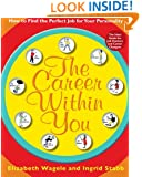 The Career Within You: How to Find the Perfect Job for Your Personality