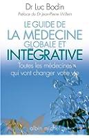 Le Guide de la m�decine globale et int�grative : Toutes les m�decines qui vont changer votre vie