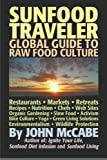 Sunfood Traveler: Guide to Raw Food Culture, Restaurants, Recipes, Nutrition, Sustainable Living, and the Restoration of Nature