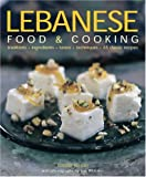 Lebanese Food and Cooking: Traditions, Ingredients, Tastes, Techniques, 65 Classic Recipes