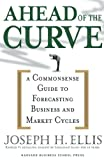 img - for Ahead of the Curve: A Commonsense Guide to Forecasting Business and Market Cycles book / textbook / text book