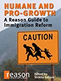 img - for Humane and Pro-Growth: A Reason Guide to Immigration Reform book / textbook / text book