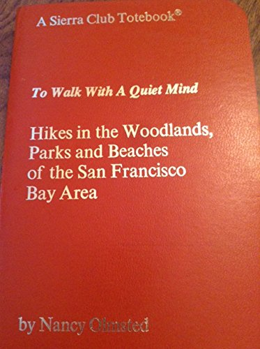 To Walk With A Quiet Mind: Hikes in the Woodlands, Parks and Beaches of the San Francisco Bay Area (A Sierra Club Totebook), Olmsted, Nancy
