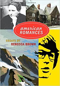 american romances essays rebecca brown American romances by rebecca brown available in trade paperback on powellscom, also read synopsis and reviews a wry, incisive social and literary critique is.