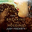 Breaking and Holding: A Novel Audiobook by Judy Fogarty Narrated by Amy McFadden
