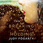 Breaking and Holding: A Novel | Judy Fogarty