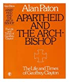 Apartheid and the Archbishop: Geoffrey Clayton (022400994X) by Paton, Alan