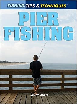 Pier fishing fishing tips techniques mindy mozer for Pier fishing tips
