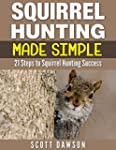 Squirrel Hunting Made Simple: 21 Step...