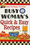 img - for Busy Woman's Quick & Easy Recipes: Make 'em Happy, Fix It Fast! book / textbook / text book