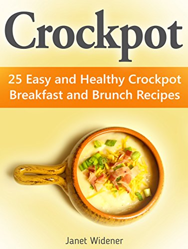 Crockpot: 25 Easy and Healthy Crockpot Breakfast and Brunch Recipes (crockpot, crockpot easy, healthy crockpot recipes) by Janet Widener
