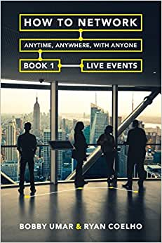 How To Network Anytime, Anywhere, With Anyone: Book 1: Live Events (How To Network Anywhere, Anytime With Anyone)