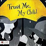 Trust Me, My Child | Karen L. Carlson