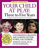 Your Child at Play Three to Five Years: Conversation, Creativity, and Learning Letters, Words, and Numbers (Your Child at Play Series)