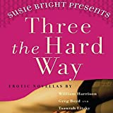 img - for Susie Bright Presents: Three The Hard Way: Erotica Novellas by William Harrison, Greg Boyd, and Tsaurah Litzky book / textbook / text book