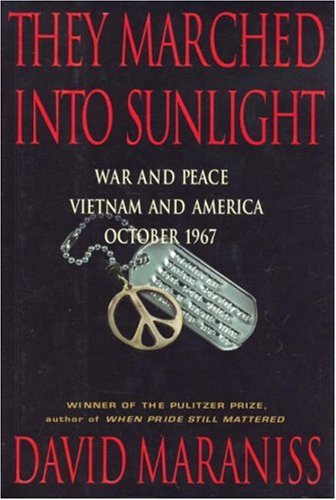 They Marched into Sunlight : War and Peace, Vietnam and America, October, 1967, Maraniss,David