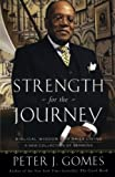 Strength for the Journey: Biblical Wisdom for Daily Living (0060000783) by Peter J. Gomes
