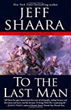 To the Last Man: A Novel of the First World War (0345461363) by Shaara, Jeff