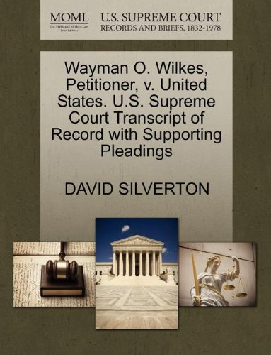 Wayman O. Wilkes, Petitioner, v. United States. U.S. Supreme Court Transcript of Record with Supporting Pleadings