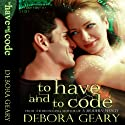 To Have and To Code: A Witch Central Romance (       UNABRIDGED) by Debora Geary Narrated by Martha Harmon Pardee