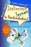 Italienisch lernen im Handumdrehen!: Entspanne dich! Du kannst jetzt italienisch lernen!