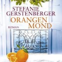 Orangenmond Hörbuch von Stefanie Gerstenberger Gesprochen von: Stefanie Gerstenberger