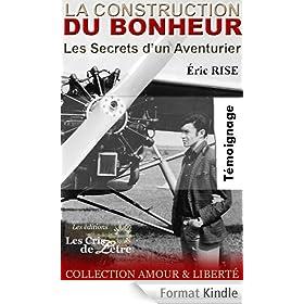 LA CONSTRUCTION DU BONHEUR: Les Secrets d'un Aventurier