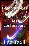 Les Pornographes sacrés : La confession et les confesseurs...