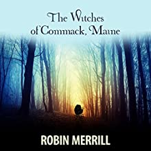 The Witches of Commack, Maine | Livre audio Auteur(s) : Robin Merrill Narrateur(s) : Rebecca Winder