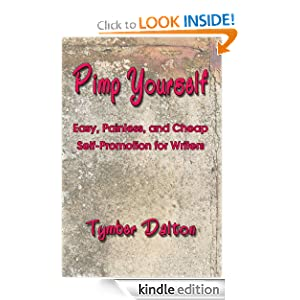 Pimp Yourself: Easy, Painless, and Cheap Self-Promotion for Writers