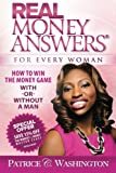 Patrice C. Washington Real Money Answers for Every Woman: How to Win the Money Game With or Without a Man