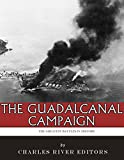 The Greatest Battles in History: The Guadalcanal Campaign