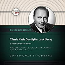 Classic Radio Spotlights: Jack Benny: The Classic Radio Collection Radio/TV Program by  Hollywood 360 - producer Narrated by Jack Benny