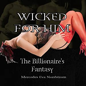 Wicked for Him: The Billionaire's Fantasy Audiobook