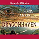 Dragonhaven (       UNABRIDGED) by Robin McKinley Narrated by Noah Galvin