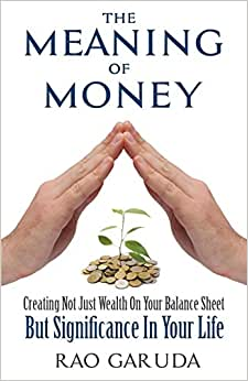 The Meaning Of Money: Creating Not Just Wealth On Your Balance Sheet But Significance In Your Life