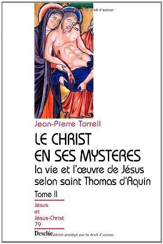 Jean-Pierre Torrel - Le Christ en ses mystères - Tome 2 - La vie et l'œuvre de Jésus selon saint Thomas d'Aquin (Jésus et Jésus-Christ)