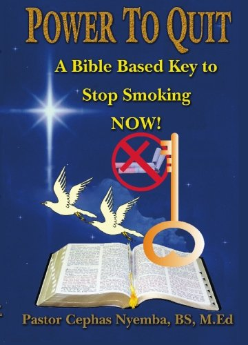 Power To Quit: A Bible Based Key To Stop Smoking Now!