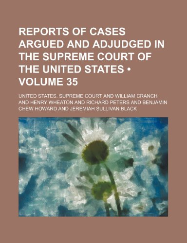 Reports of Cases Argued and Adjudged in the Supreme Court of the United States (Volume 35)