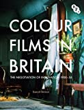 img - for Colour Films in Britain: The Negotiation of Innovation 1900-1955 (Bfi) book / textbook / text book