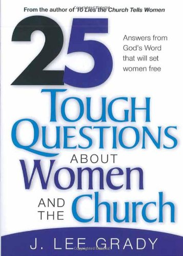 25 Tough Question About Women and the Church Answers from God s Word That Will Set Women Free088448243X