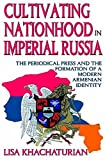 img - for Cultivating Nationhood in Imperial Russia: The Periodical Press and the Formation of a Modern Armenian Identity book / textbook / text book