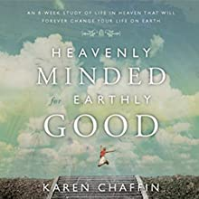 Heavenly Minded for Earthly Good (       UNABRIDGED) by Karen Chaffin Narrated by Karen Chaffin