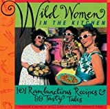 img - for Wild Women in the Kitchen: 101 Rambunctious Recipes & 99 Tasty Tales book / textbook / text book