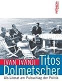 Titos Dolmetscher: Als Literat am Pulsschlag der Politik