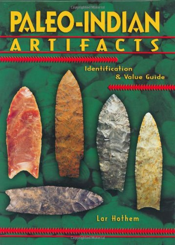 Paleo-Indian Artifacts: Identifiaction & Value Guide PDF